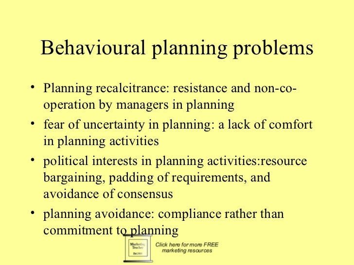 Behavioural planning problems• Planning recalcitrance: resistance and non-co-  operation by managers in planning• fear of ...