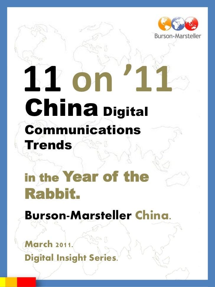 11 on '11China DigitalCommunicationsTrends    Year of thein theRabbit.Burson-Marsteller China.March 2011.Digital Insight S...