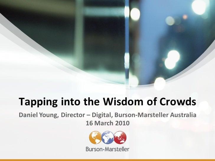 Tapping into the Wisdom of Crowds Daniel Young, Director – Digital, Burson-Marsteller Australia                       16 M...