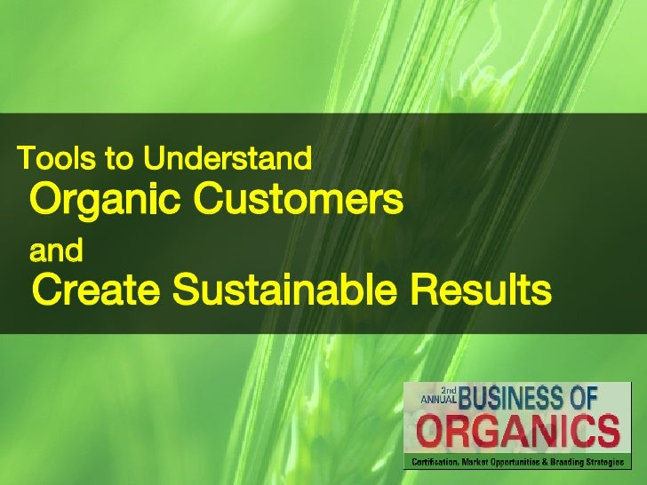 Tools to Understand   Organic Customers  and Create Sustainable Results
