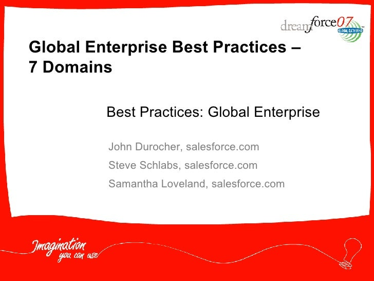 Global Enterprise Best Practices –  7 Domains John Durocher, salesforce.com Steve Schlabs, salesforce.com Samantha Lovelan...