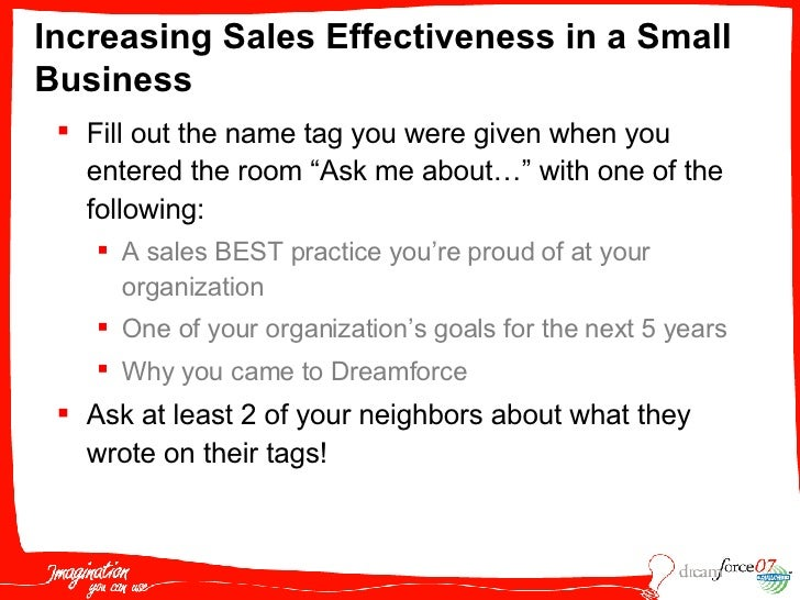 Increasing Sales Effectiveness in a Small Business <ul><li>Fill out the name tag you were given when you entered the room ...