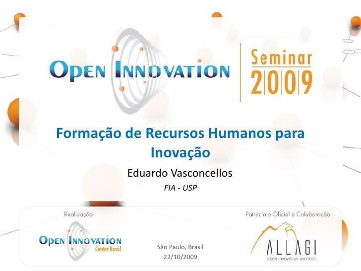 Formação de Recursos Humanos para              Inovação                             Eduardo Vasconcellos                  ...
