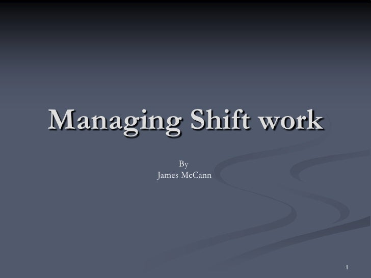 Managing Shift work             By        James McCann                           1