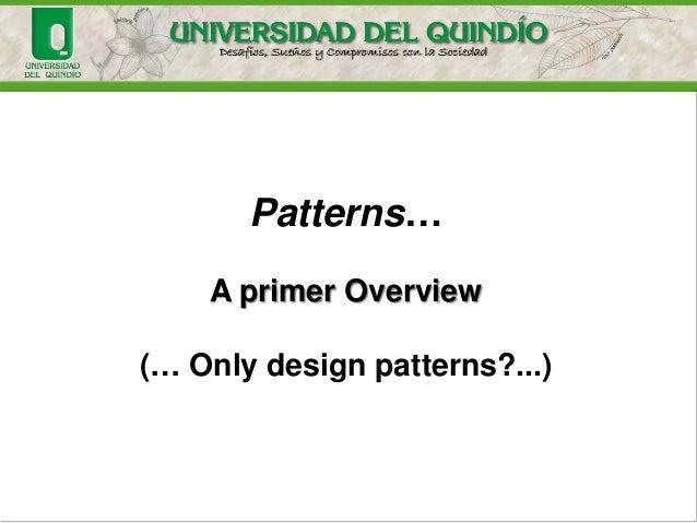Patterns… A primer Overview (… Only design patterns?...)