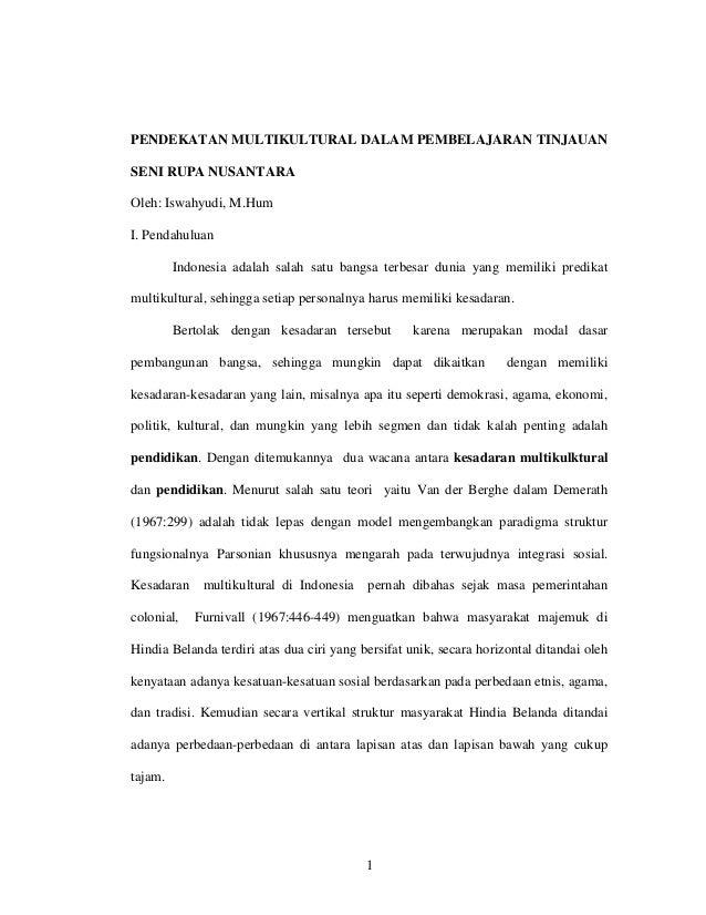 PENDEKATAN MULTIKULTURAL DALAM PEMBELAJARAN TINJAUANSENI RUPA NUSANTARAOleh: Iswahyudi, M.HumI. Pendahuluan         Indone...