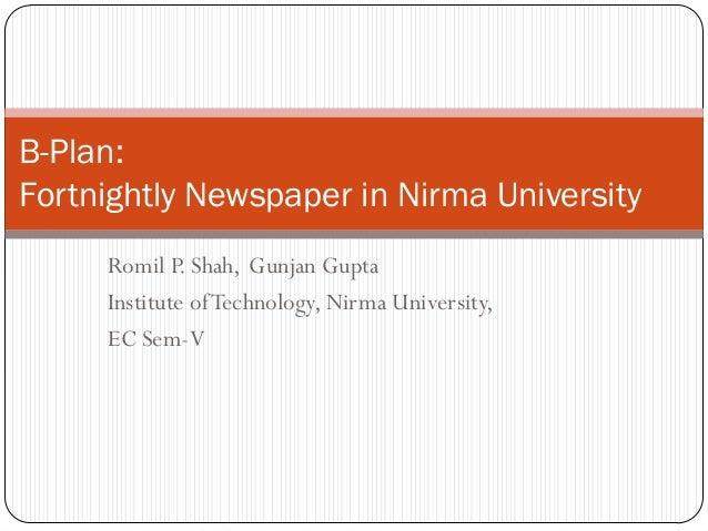 Romil P. Shah, Gunjan Gupta Institute ofTechnology, Nirma University, EC Sem-V B-Plan: Fortnightly Newspaper in Nirma Univ...
