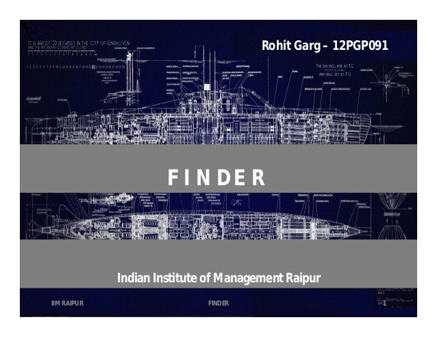 Rohit Garg – 12PGP091  FINDER  Indian Institute of Management Raipur IIM RAIPUR  FINDER  1