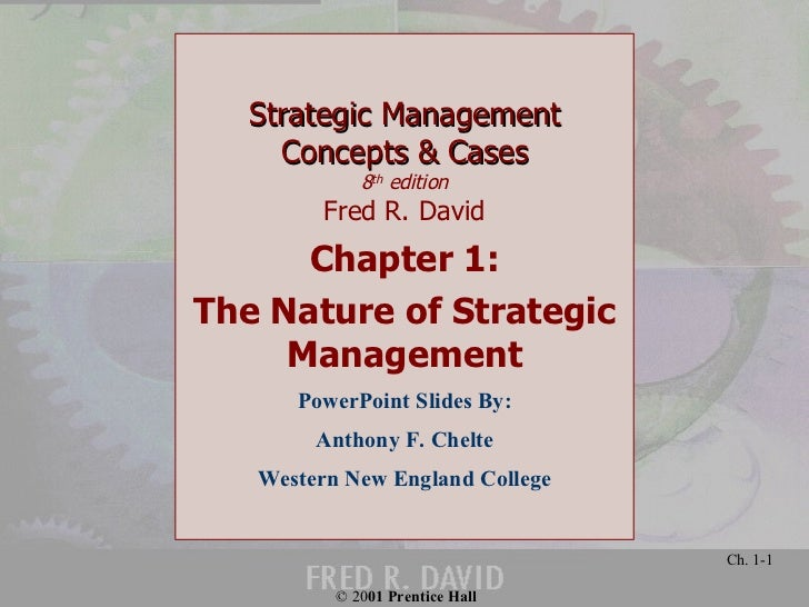 Strategic Management Concepts & Cases 8 th  edition Fred R. David Chapter 1: The Nature of Strategic Management PowerPoint...