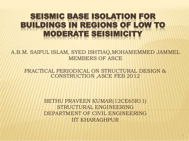 SEISMIC BASE ISOLATION FOR  BUILDINGS IN REGIONS OF LOW TO       MODERATE SEISIMICITYA.B.M. SAIFUL ISLAM, SYED ISHTIAQ,MOH...