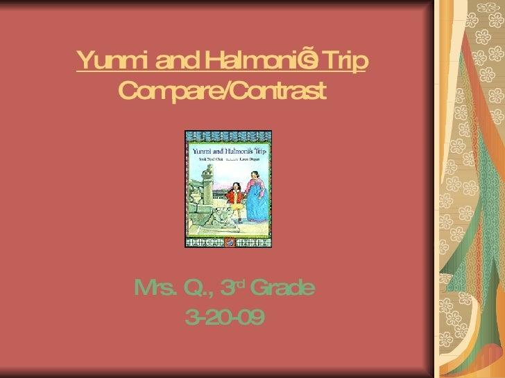 Yunmi and Halmoni's Trip Compare/Contrast Mrs. Q., 3 rd  Grade 3-20-09
