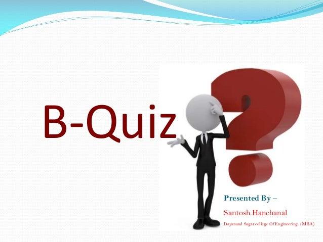 B-Quiz Presented By – Santosh.Hanchanal Dayanand Sagar college Of Engineering (MBA)