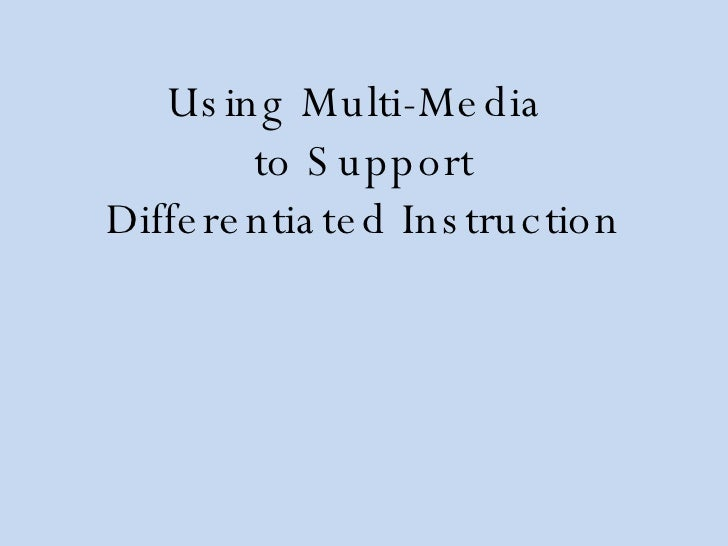 Using Multi-Media  to Support Differentiated Instruction