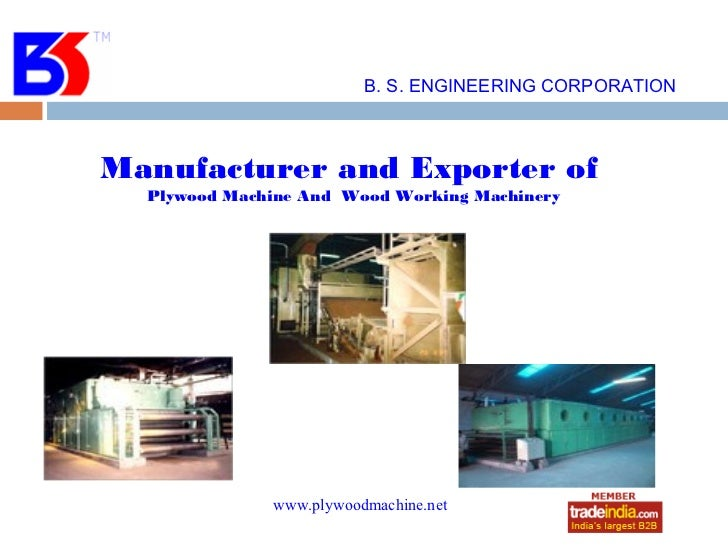 B. S. ENGINEERING CORPORATIONManufacturer and Exporter of  Plywood Machine And Wood Working Machinery              www.ply...