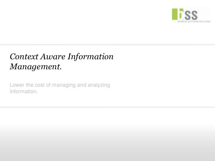 Context Aware InformationManagement.Lower the cost of managing and analyzinginformation.