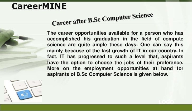 CareerMINE      The career opportunities available for a person who has      accomplished his graduation in the field of c...
