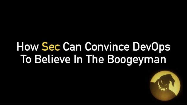 How Sec Can Convince DevOps To Believe In The Boogeyman