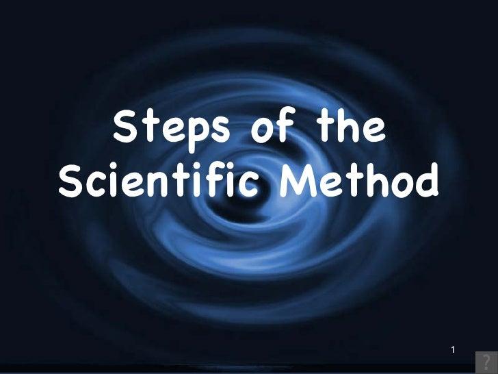 Steps of theScientific Method                    1