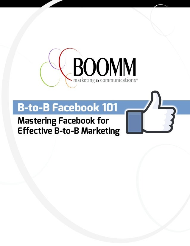 B-to-B Facebook 101 Mastering Facebook for Effective B-to-B Marketing
