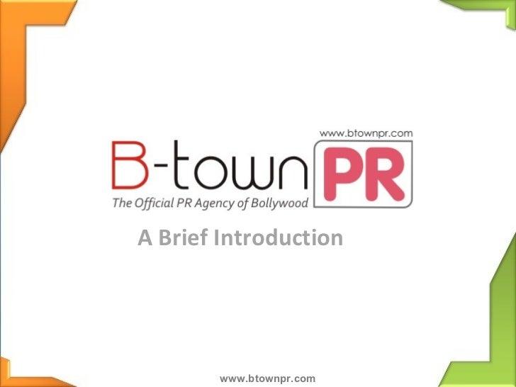 A Brief Introduction       www.btownpr.com