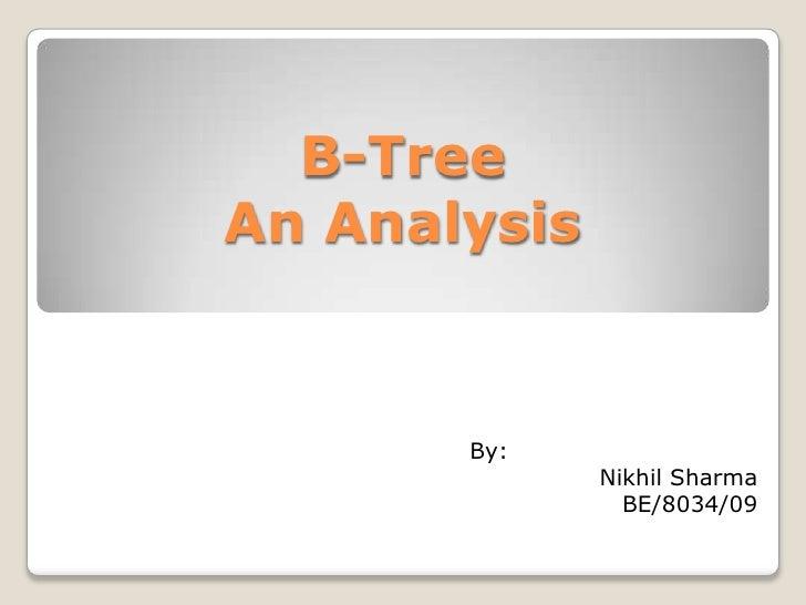 B-TreeAn Analysis       By:              Nikhil Sharma                BE/8034/09