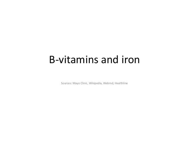 B-vitamins and iron Sources: Mayo Clinic, Wikipedia, Webmd, Healthline