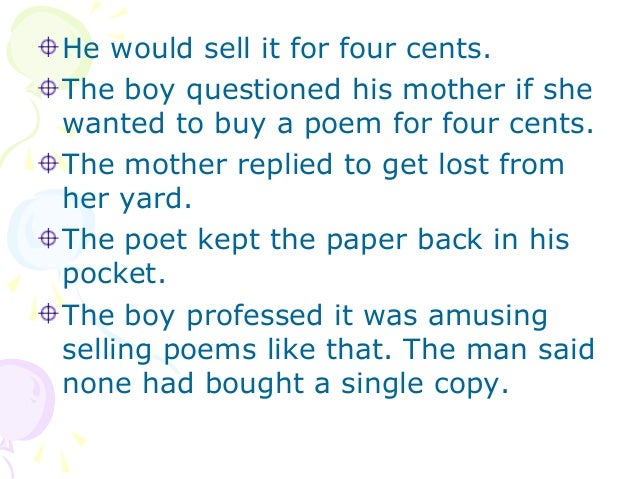 He would sell it for four cents.The boy questioned his mother if shewanted to buy a poem for four cents.The mother replied...