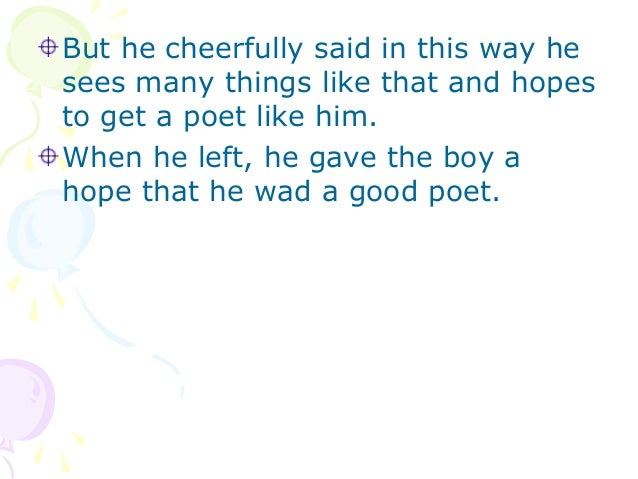But he cheerfully said in this way hesees many things like that and hopesto get a poet like him.When he left, he gave the ...