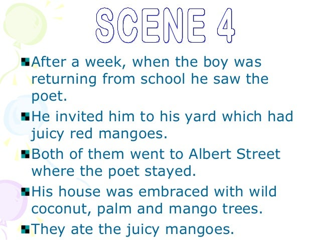After a week, when the boy wasreturning from school he saw thepoet.He invited him to his yard which hadjuicy red mangoes.B...