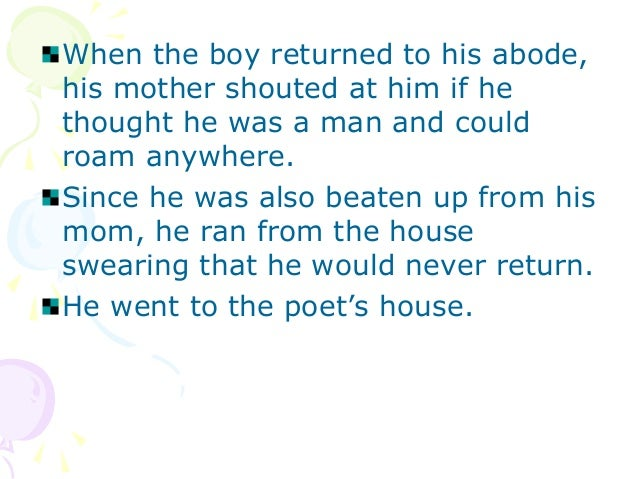 When the boy returned to his abode,his mother shouted at him if hethought he was a man and couldroam anywhere.Since he was...