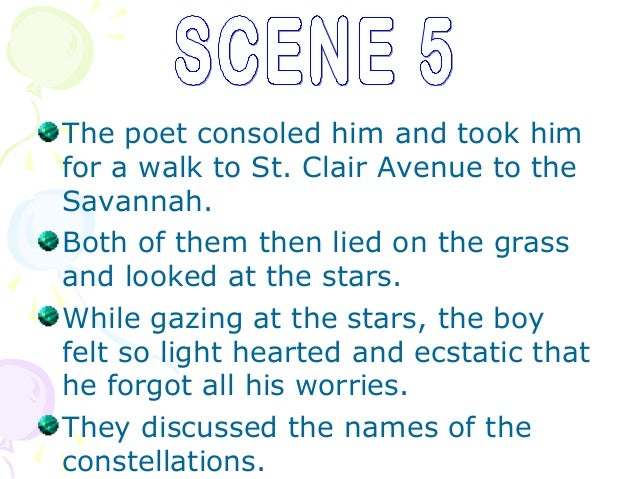 The poet consoled him and took himfor a walk to St. Clair Avenue to theSavannah.Both of them then lied on the grassand loo...