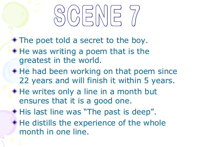 The poet told a secret to the boy.He was writing a poem that is thegreatest in the world.He had been working on that poem ...