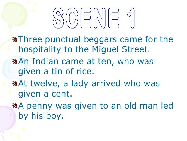 Three punctual beggars came for thehospitality to the Miguel Street.An Indian came at ten, who wasgiven a tin of rice.At t...