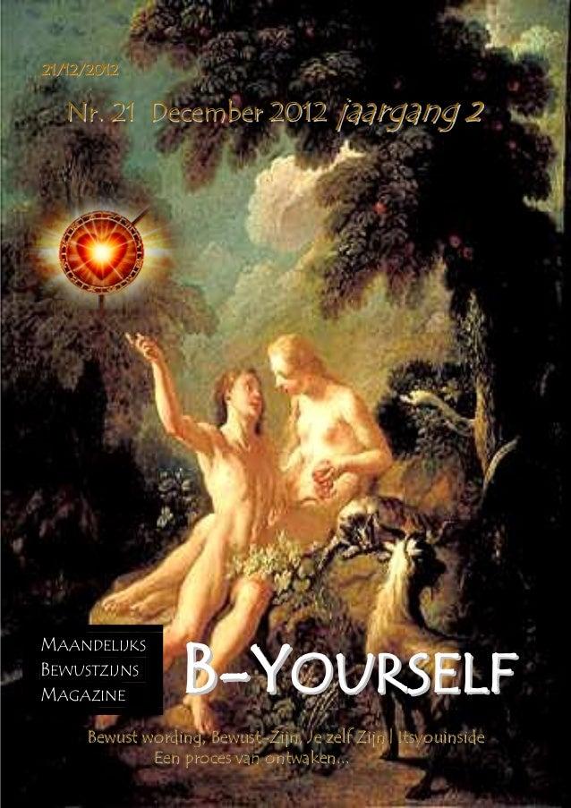 B-Yourself 21/12/2012      Nr. 21 December 2012 jaargang 2                          B-YOURSELF MAANDELIJKS BEWUSTZIJNS MAG...