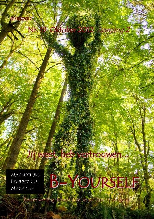 B-Yourself10/10/2012               Nr. 19 Oktober 2012 Jaargang 2              Jij weet, heb vertrouwen...                ...