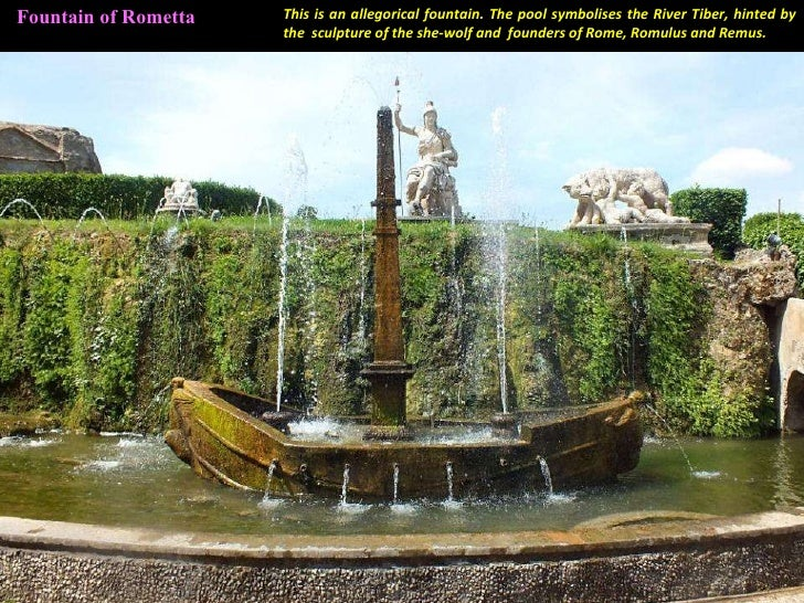 Fountain of Rometta This is an allegorical fountain. The pool symbolises the River Tiber, hinted by the  sculpture of the ...