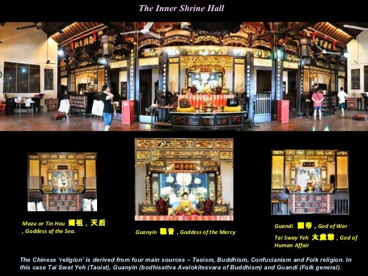 The Inner Shrine Hall The Chinese 'religion' is derived from four main sources – Taoism, Buddhism, Confucianism and Folk r...