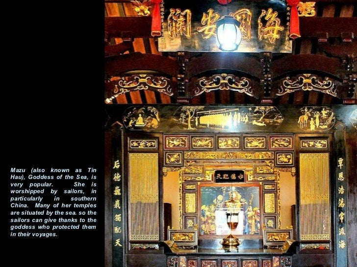 Mazu (also known as Tin Hau), Goddess of the Sea, is very popular.  She is worshipped by sailors, in particularly in south...