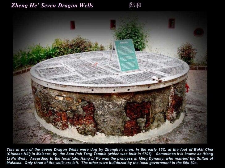 鄭和 Zheng He' Seven Dragon Wells This is one of the seven Dragon Wells were dug by Zhenghe's men, in the early 15C, at the ...