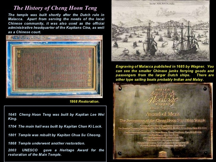 The History of Cheng Hoon Teng The temple was built shortly after the Dutch rule in Malacca.  Apart from serving the needs...