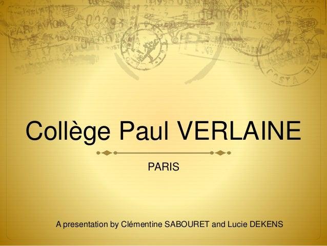 Collège Paul VERLAINE PARIS A presentation by Clémentine SABOURET and Lucie DEKENS