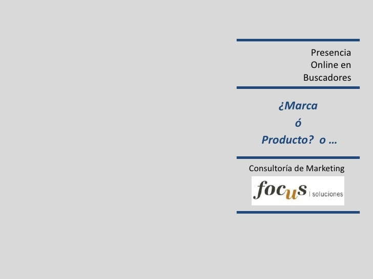 Presencia              Online en             Buscadores      ¿Marca         ó   Producto? o …Consultoría de Marketing