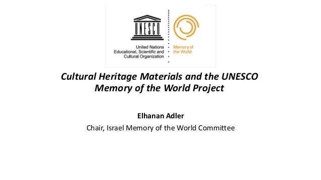 Cultural Heritage Materials and the UNESCO Memory of the World Project Elhanan Adler Chair, Israel Memory of the World Com...