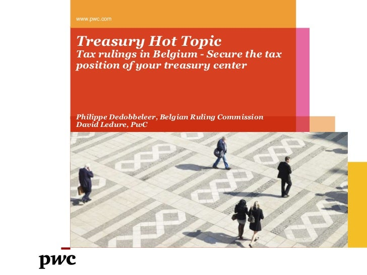 Treasury Hot TopicTax rulings in Belgium - Secure the tax position of your treasury center<br />www.pwc.com<br />Philippe ...