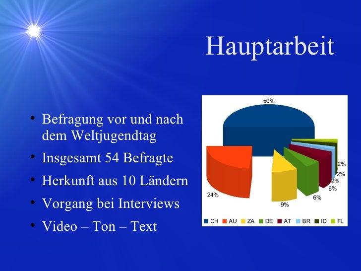 Hauptarbeit <ul><li>Befragung vor und nach dem Weltjugendtag </li></ul><ul><li>Insgesamt 54 Befragte </li></ul><ul><li>Her...
