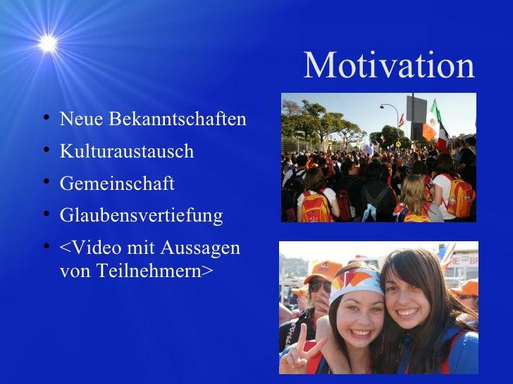 Motivation <ul><li>Neue Bekanntschaften </li></ul><ul><li>Kulturaustausch </li></ul><ul><li>Gemeinschaft </li></ul><ul><li...