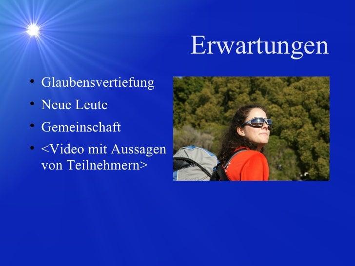 Erwartungen <ul><li>Glaubensvertiefung </li></ul><ul><li>Neue Leute </li></ul><ul><li>Gemeinschaft </li></ul><ul><li><Vide...
