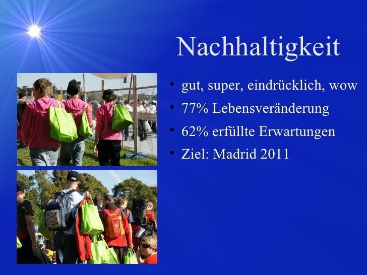 Nachhaltigkeit <ul><li>gut, super, eindrücklich, wow </li></ul><ul><li>77% Lebensveränderung </li></ul><ul><li>62% erfüllt...