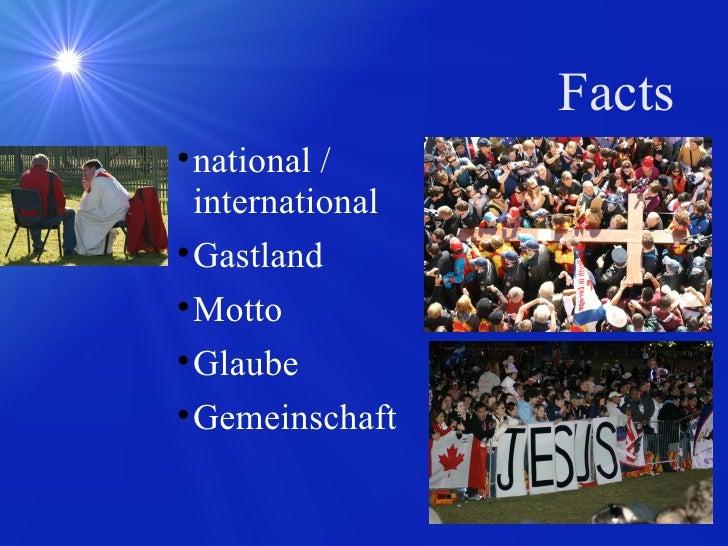 Facts <ul><li>national / international </li></ul><ul><li>Gastland </li></ul><ul><li>Motto </li></ul><ul><li>Glaube </li></...