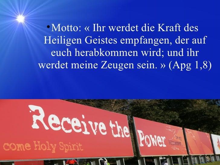 <ul><ul><li>Motto: «Ihr werdet die Kraft des Heiligen Geistes empfangen, der auf euch herabkommen wird; und ihr werdet me...